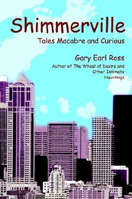 Shimmerville: Tales Macabre and Curious Gary Earl Ross