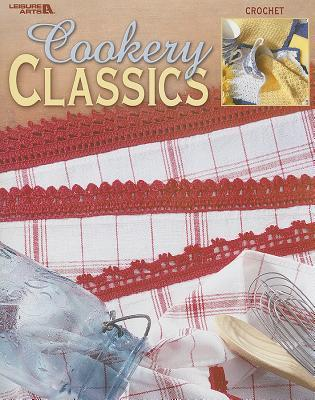 Cookery Classics: Crochet Leisure Arts, Inc.
