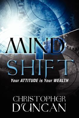 Mind Shift: Your Attitude Is Your Wealth  by  Christopher O. Duncan