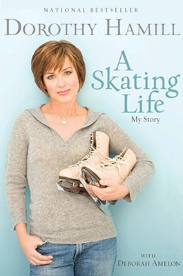 A Skating Life: My Story Dorothy Hamill