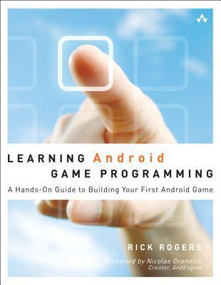 Learning Android Game Programming: A Hands-On Guide to Building Your First Android Game Richard A. Rogers