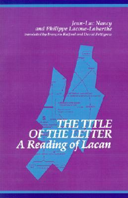 The Title of the Letter: A Reading of Lacan  by  Philippe Lacoue-Labarthe