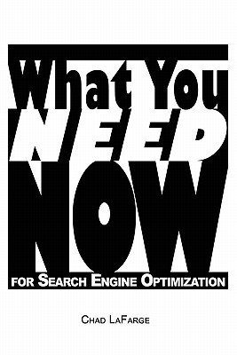 What You Need Now for Search Engine Optimization  by  Chad LaFarge