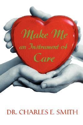 Make Me an Instrument of Care Charles Smith