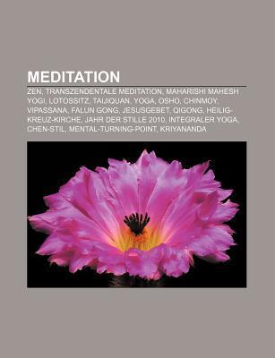Meditation: Zen, Transzendentale Meditation, Maharishi Mahesh Yogi, Lotossitz, Taijiquan, Yoga, Osho, Chinmoy, Vipassana, Falun Go  by  Source Wikipedia