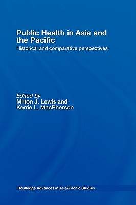 Public Health in Asia and the Pacific: Historical and Comparative Perspectives  by  J. Lewis Milton
