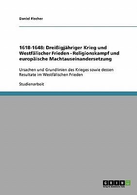 1618-1648: Dreissigjahriger Krieg Und Westfalischer Frieden - Religionskampf Und Europaische Machtauseinandersetzung Daniel Fischer