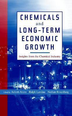 Chemicals and Long-Term Economic Growth: Insights from the Chemical Industry  by  Ralph Landau