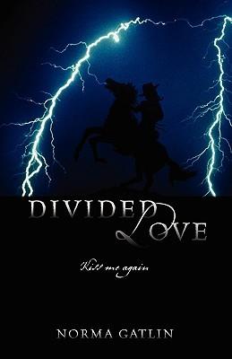 Divided Love: Kiss Me Again Norma Gatlin