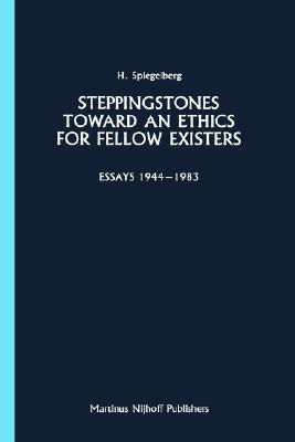 Steppingstones Toward an Ethics for Fellow Existers: Essays 1944 1983 Herbert Spiegelberg