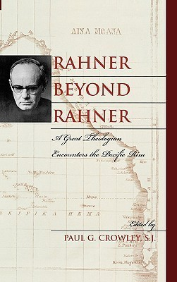 Rahner Beyond Rahner: A Great Theologian Encounters the Pacific Rim S. J. Crowley