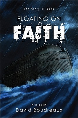 Floating on Faith: The Story of Noah  by  David Boudreaux