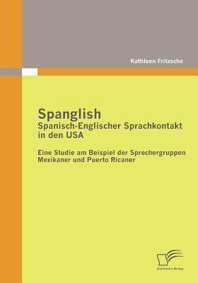 Spanglish: Spanisch-Englischer Sprachkontakt in Den USA  by  Kathleen Fritzsche