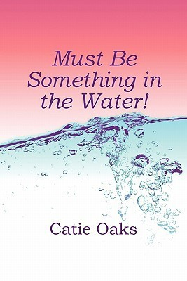 Must Be Something in the Water! Catie Oaks