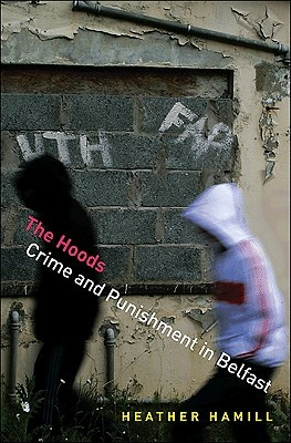 Hoods: Crime and Punishment in Belfast  by  Heather Hamill
