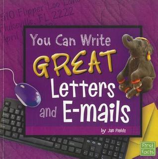 You Can Write Great Letters and E-mails  by  Jan Fields