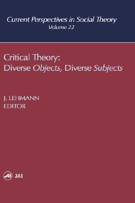 Critical Theory: Diverse Objects, Diverse Subjects  by  Jennifer M. Lehmann