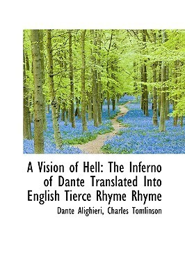A Vision of Hell: The Inferno of Dante Translated Into English Tierce Rhyme Rhyme Dante Alighieri
