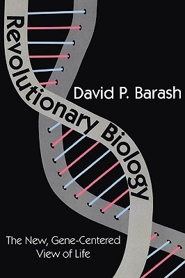 Revolutionary Biology: The New, Gene-Centered View of Life  by  David Philip Barash