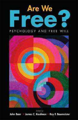 Are We Free?: Psychology and Free Will  by  John Baer