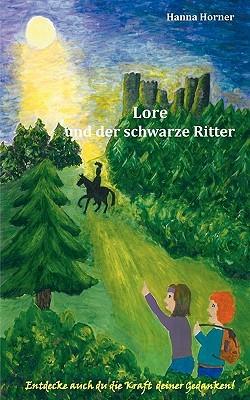 Lore und der schwarze Ritter Hanna Horner