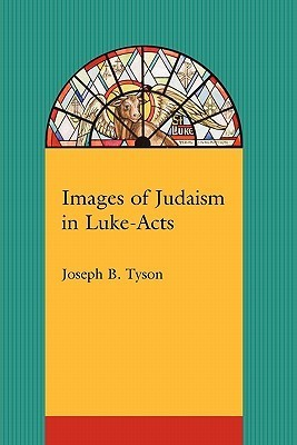 Images of Judaism in Luke-Acts  by  Joseph Tyson
