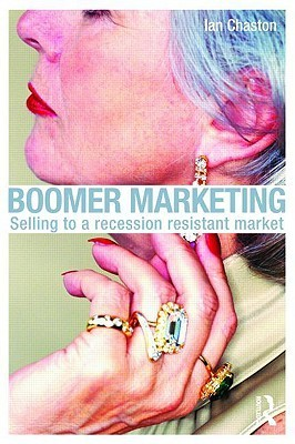 Boomer Marketing: Selling to a Recession Resistant Market Ian Chaston