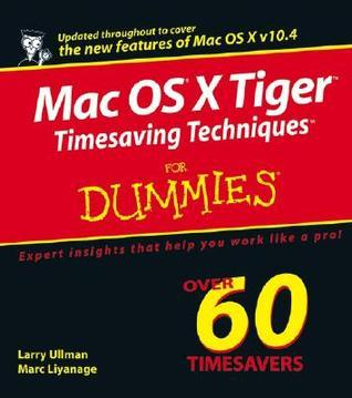 Mac OS X Tiger Timesaving Techniques for Dummies Larry Ullman