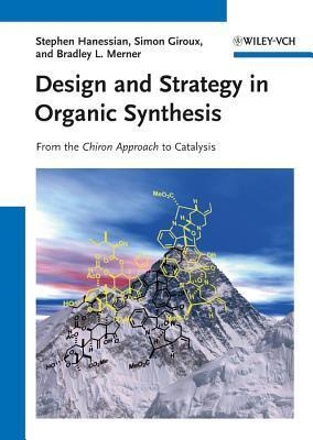 Design and Strategy in Organic Synthesis: From the Chiron Approach to Catalysis  by  Stephen Hanessian