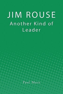 Jim Rouse: Another Kind of Leader Paul Marx