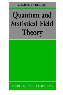 Quantum and Statistical Field Theory  by  Michel Le Bellac