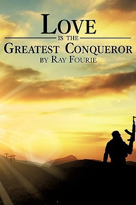 Love Is the Greatest Conqueror  by  Ray Fourie