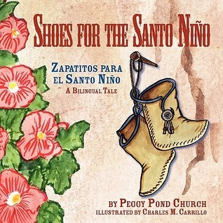 Shoes For The Santo Nino/Zapatitos Para El Santo Nino: A Bilingual Tale  by  Peggy Pond Church