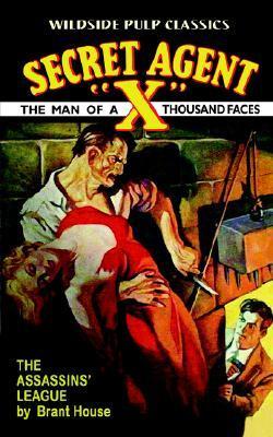 Secret Agent X: The Assassins League  by  Brant House