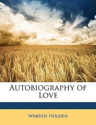 Autobiography of Love  by  Warren Holden
