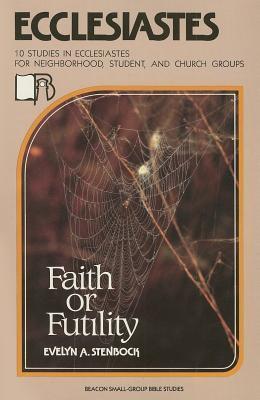 Ecclesiastes: Faith or Futility? Evelyn Stenbock