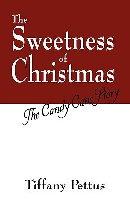 The Sweetness of Christmas: The Candy Cane Story  by  Tiffany Pettus