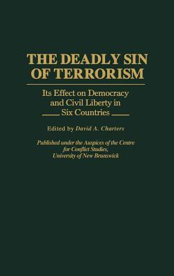 The Deadly Sin of Terrorism: Its Effect on Democracy and Civil Liberty in Six Countries David A. Charters