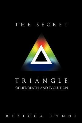 The Secret Triangle: Of Life, Death, and Evolution Rebecca Lynne