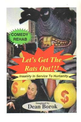 Lets Get the Rats Out!: Lets Get the Rats Out Is a Wacky Roller Coaster Ride of Jokes, Gags and Short Essays, Presented in Bite-Size Pieces of One to Five Pages Long, Which Demonstrate How Living in Manhattan Too Long Can Drive You Crazy!  by  Dean Borok