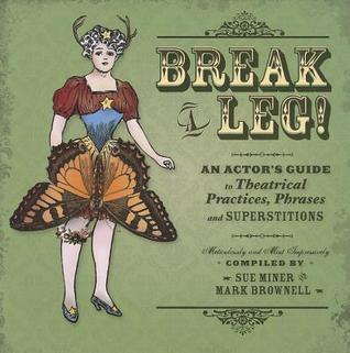Break a Leg!: An Actors Guide to Theatrical Practices, Phrases, and Superstitions  by  Mark Brownell