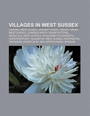 Villages in West Sussex: Lancing, West Sussex, Ashurst Wood, Tinsley Green, West Sussex, Lowfield Heath, Pease Pottage, Hassocks, West Hoathly Source Wikipedia