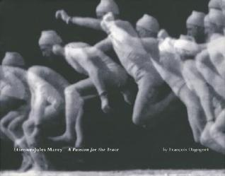 Etienne-Jules Marey: A Passion for the Trace  by  François Dagognet