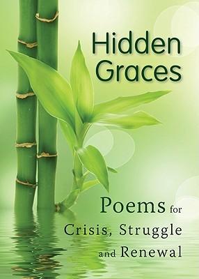 Hidden Graces: Poems for Crisis, Struggl: Poems for Crisis, Struggle, and Renewal Gretchen Schwenker