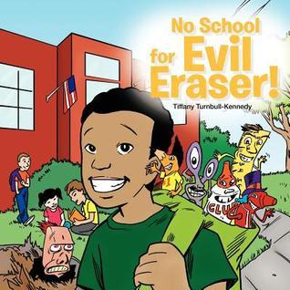No School for Evil Eraser!  by  Tiffany Turnbull-Kennedy