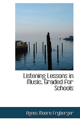 Listening Lessons in Music, Graded for Schools Agnes Moore Fryberger