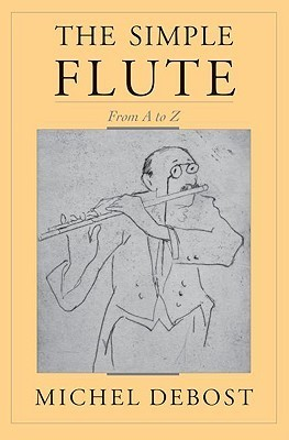 The Simple Flute: From A to Z Michel Debost
