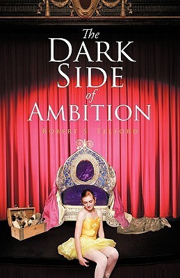 The Dark Side of Ambition Robert S. Telford
