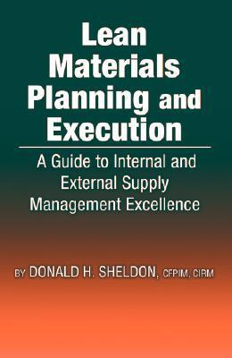 Lean Materials Planning and Execution: A Guide to Internal and External Supply Management Excellence Donald Sheldon