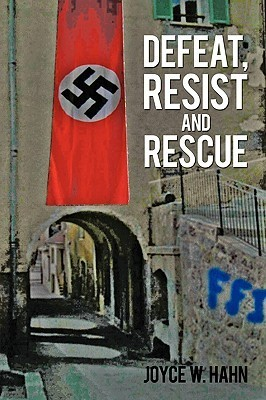 Defeat, Resist and Rescue  by  Joyce W. Hahn